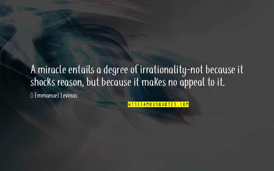 Levinas's Quotes By Emmanuel Levinas: A miracle entails a degree of irrationality-not because