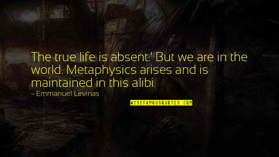 Levinas's Quotes By Emmanuel Levinas: The true life is absent.' But we are