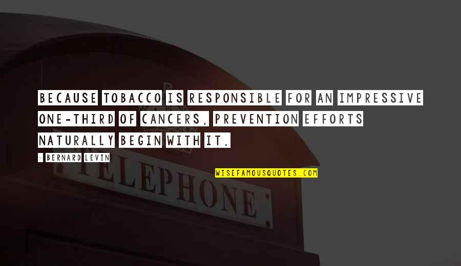 Levin's Quotes By Bernard Levin: Because tobacco is responsible for an impressive one-third
