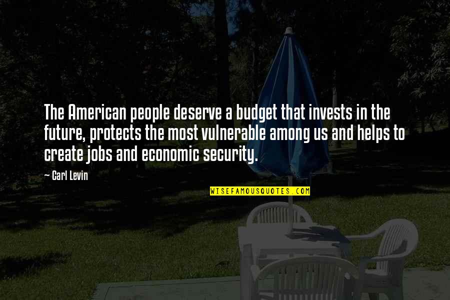 Levin's Quotes By Carl Levin: The American people deserve a budget that invests