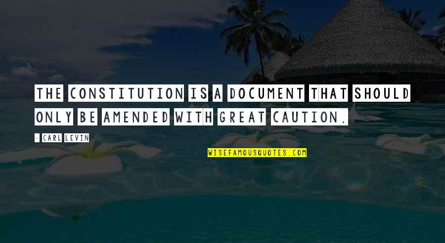 Levin's Quotes By Carl Levin: The Constitution is a document that should only