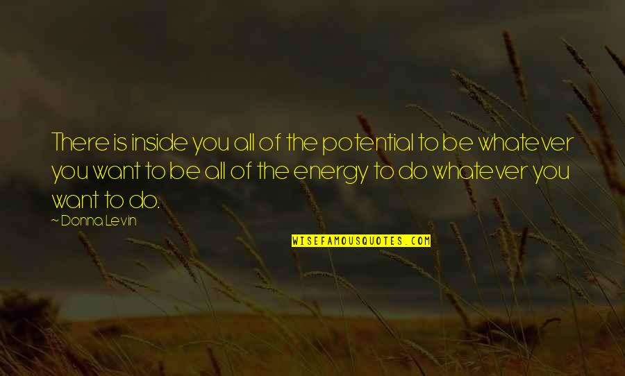 Levin's Quotes By Donna Levin: There is inside you all of the potential