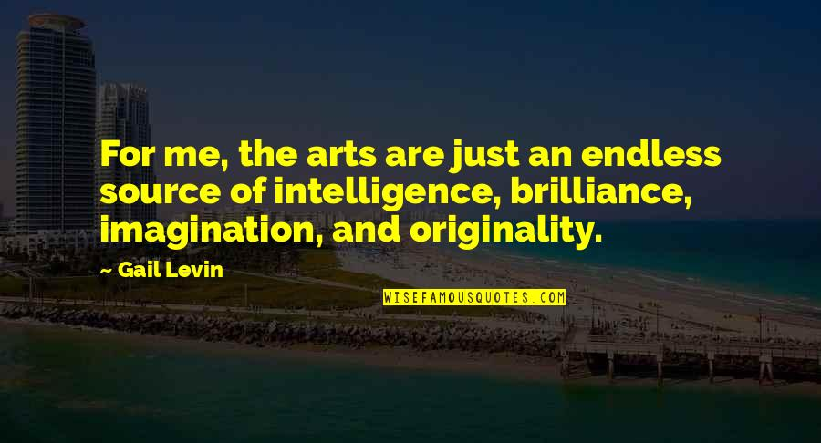 Levin's Quotes By Gail Levin: For me, the arts are just an endless