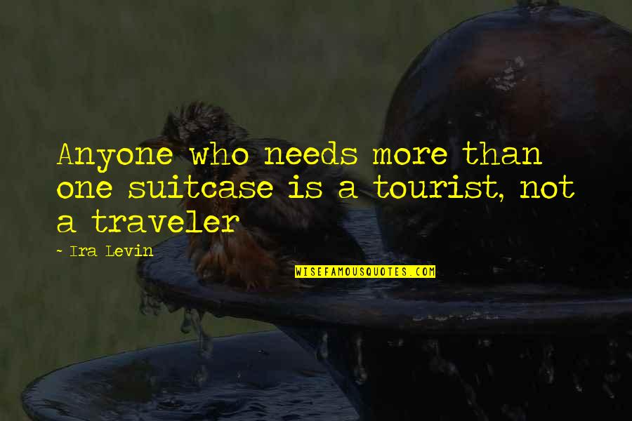 Levin's Quotes By Ira Levin: Anyone who needs more than one suitcase is