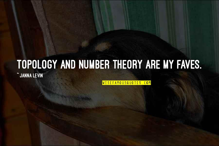 Levin's Quotes By Janna Levin: Topology and number theory are my faves.