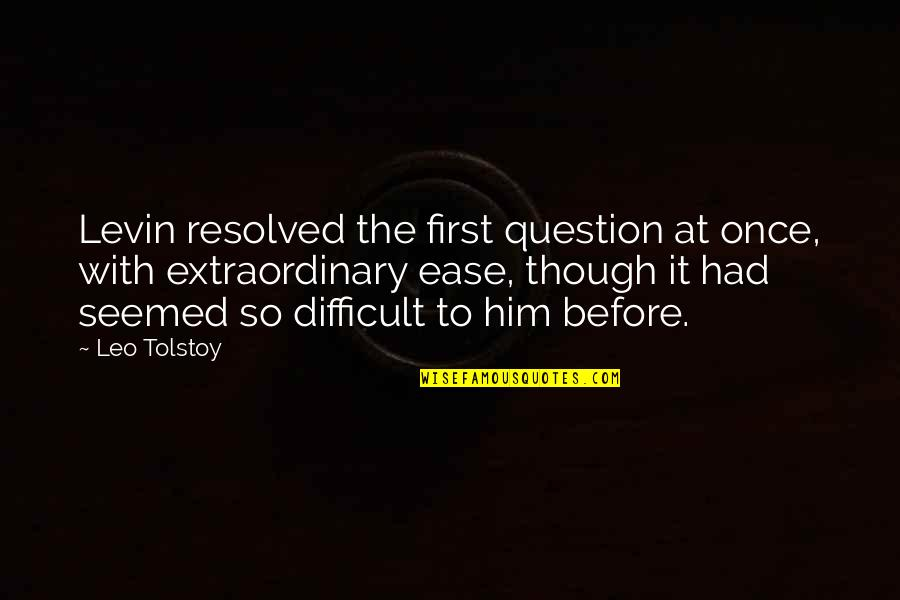 Levin's Quotes By Leo Tolstoy: Levin resolved the first question at once, with