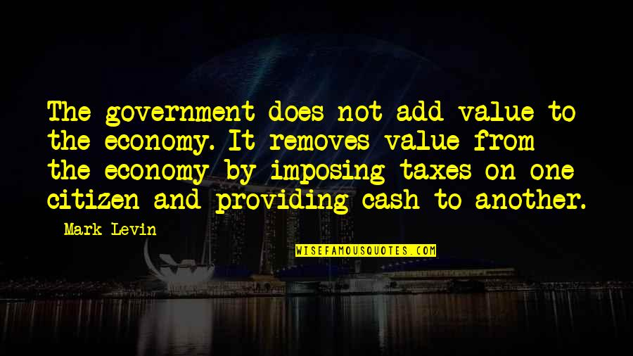 Levin's Quotes By Mark Levin: The government does not add value to the