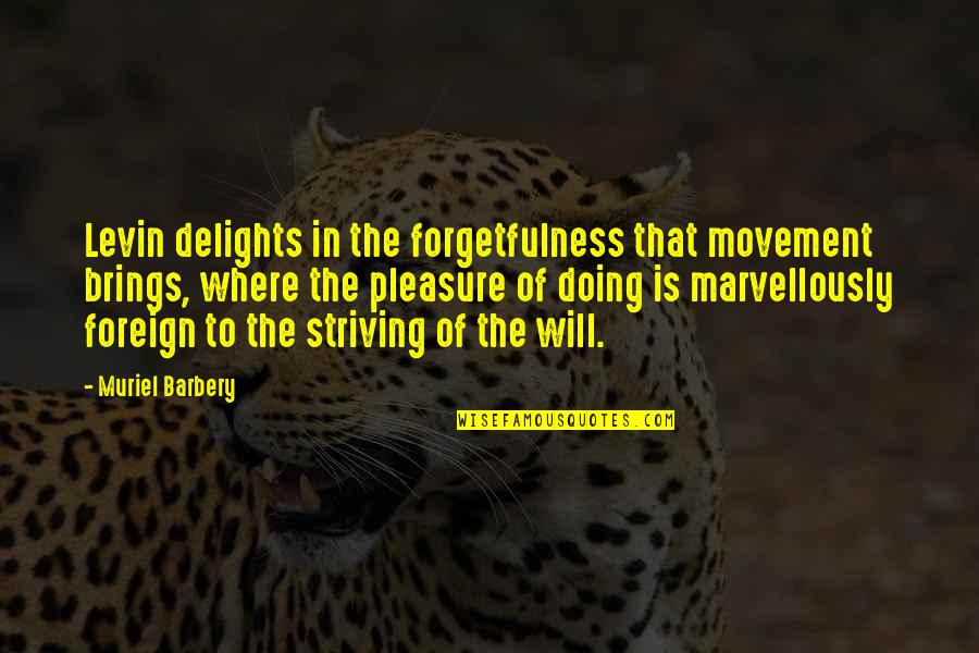 Levin's Quotes By Muriel Barbery: Levin delights in the forgetfulness that movement brings,