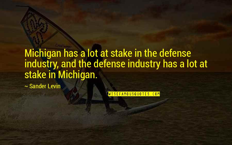 Levin's Quotes By Sander Levin: Michigan has a lot at stake in the