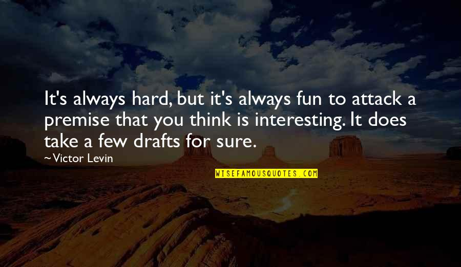 Levin's Quotes By Victor Levin: It's always hard, but it's always fun to