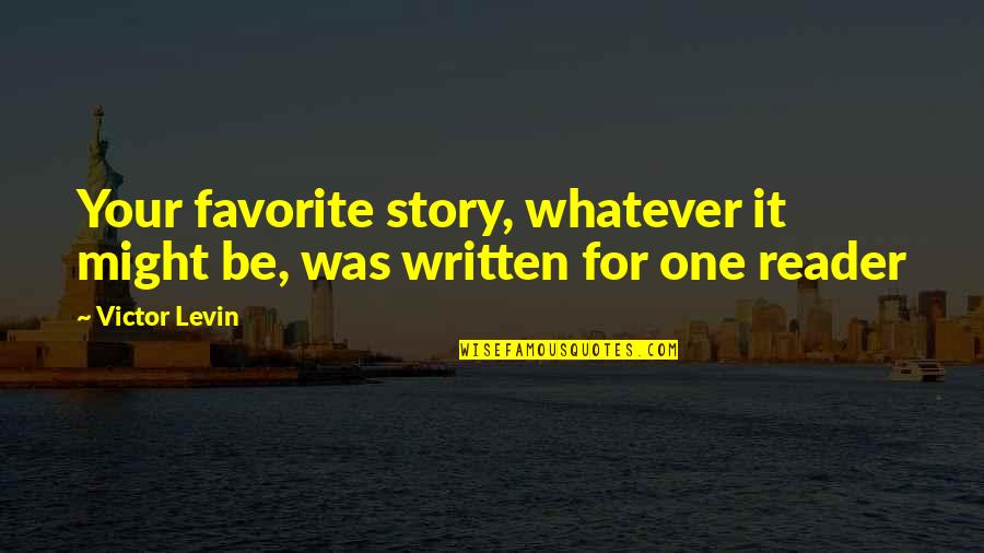Levin's Quotes By Victor Levin: Your favorite story, whatever it might be, was