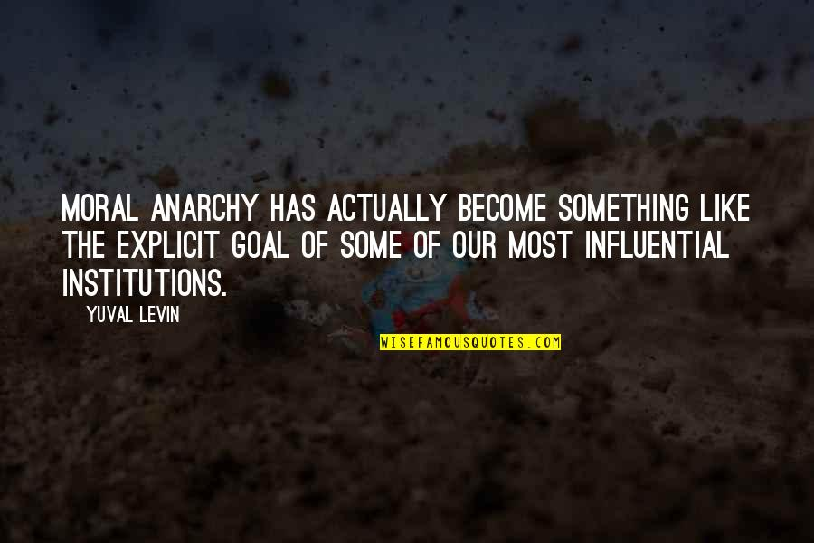 Levin's Quotes By Yuval Levin: moral anarchy has actually become something like the