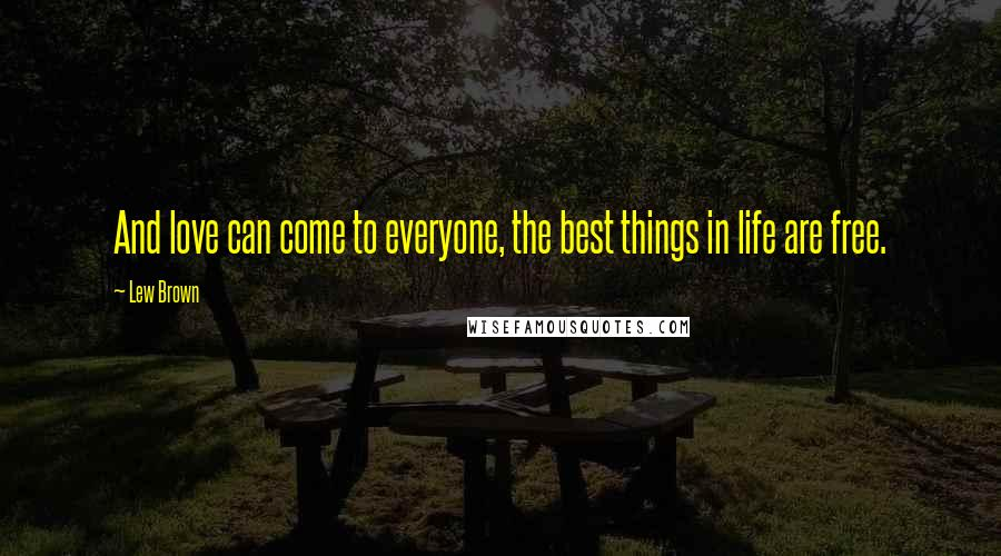 Lew Brown quotes: And love can come to everyone, the best things in life are free.