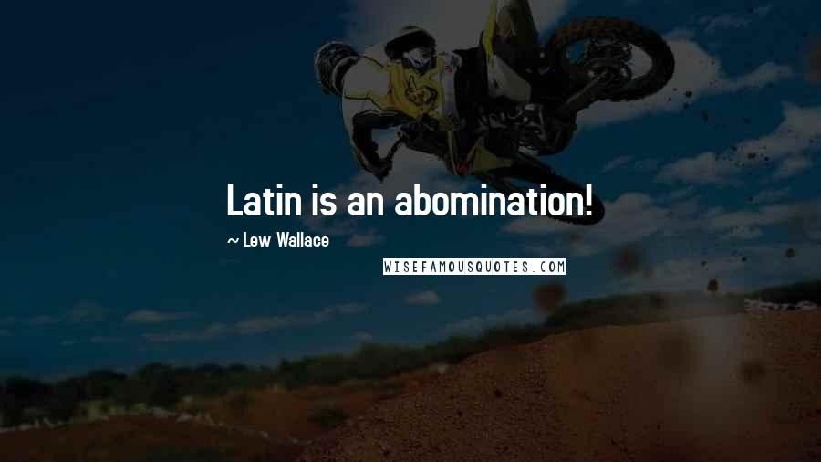 Lew Wallace quotes: Latin is an abomination!