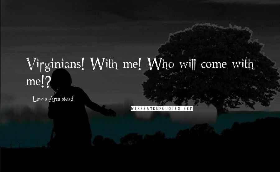 Lewis Armistead quotes: Virginians! With me! Who will come with me!?