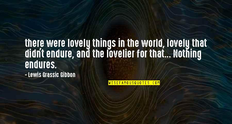 Lewis Grassic Gibbon Quotes By Lewis Grassic Gibbon: there were lovely things in the world, lovely
