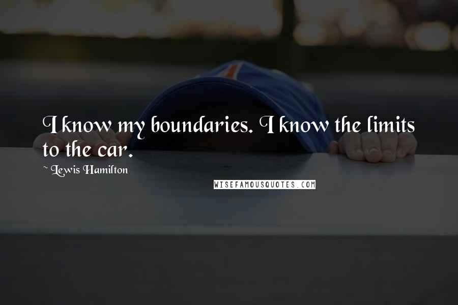 Lewis Hamilton quotes: I know my boundaries. I know the limits to the car.