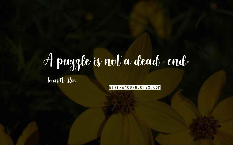 Lewis N. Roe quotes: A puzzle is not a dead-end.