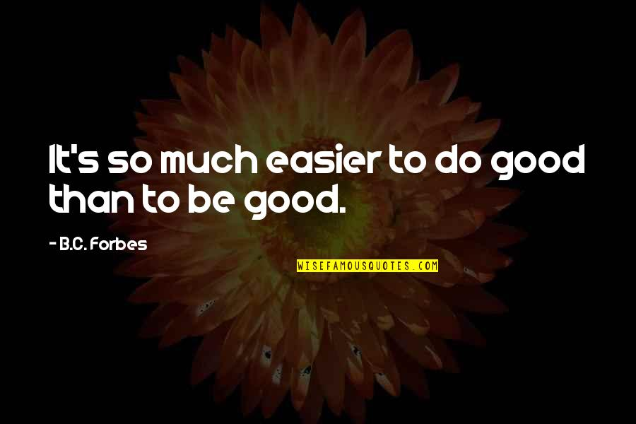 Lexa Kom Trikru Quotes By B.C. Forbes: It's so much easier to do good than