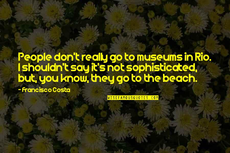 Lexa Kom Trikru Quotes By Francisco Costa: People don't really go to museums in Rio.