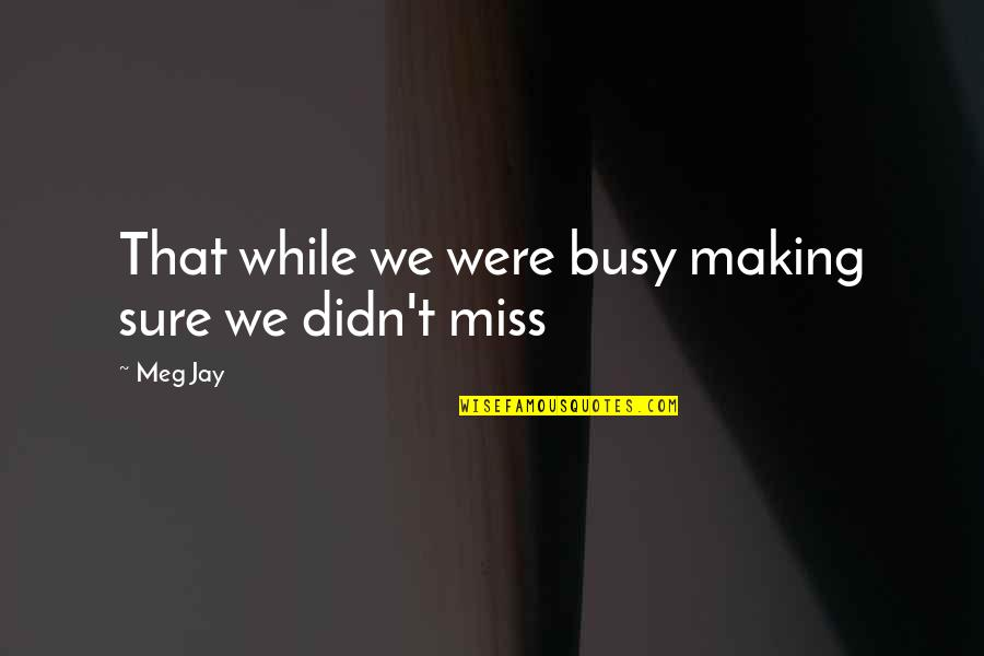 Lexa Kom Trikru Quotes By Meg Jay: That while we were busy making sure we