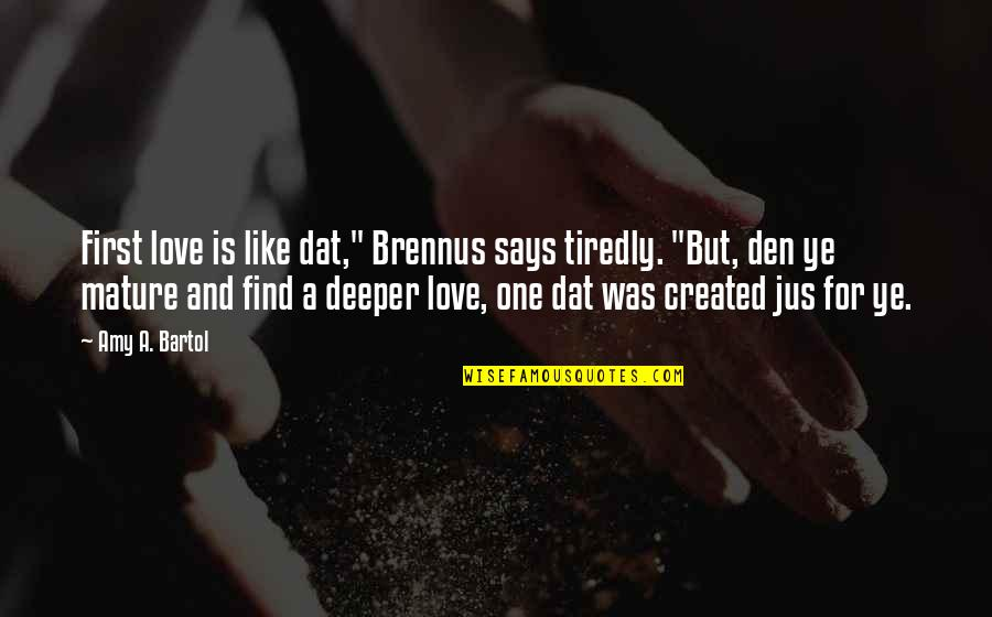 "Lexie Grey I Love You Quotes By Amy A. Bartol: First love is like dat,"" Brennus says tiredly."