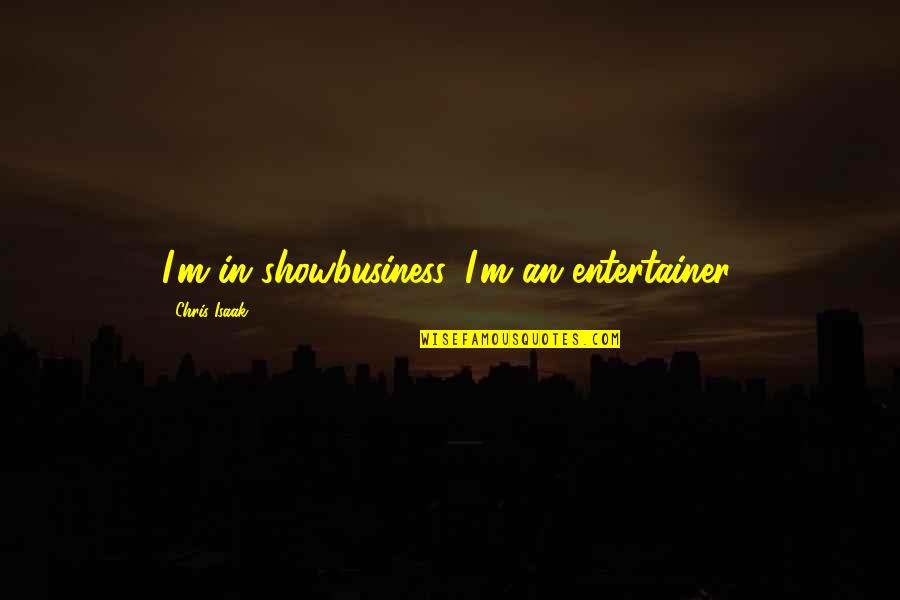 Lexie Grey I Love You Quotes By Chris Isaak: I'm in showbusiness. I'm an entertainer.