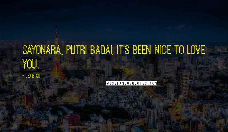 Lexie Xu quotes: Sayonara, Putri Badai, it's been nice to love you.