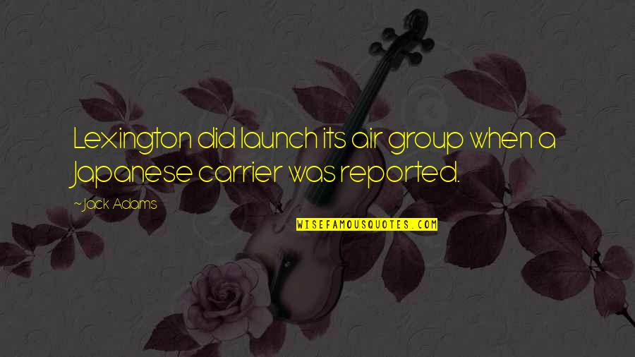 Lexington's Quotes By Jack Adams: Lexington did launch its air group when a