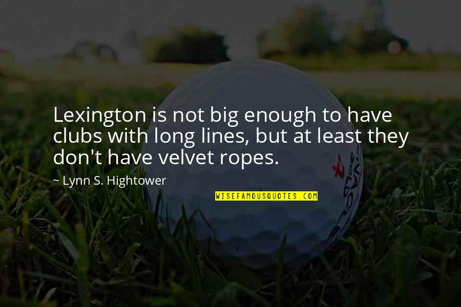 Lexington's Quotes By Lynn S. Hightower: Lexington is not big enough to have clubs