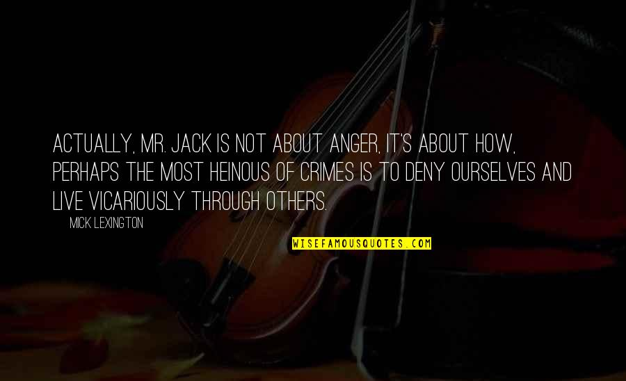 Lexington's Quotes By Mick Lexington: Actually, Mr. Jack is not about anger, it's