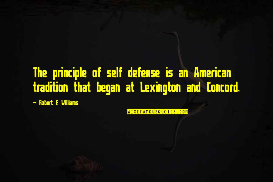 Lexington's Quotes By Robert F. Williams: The principle of self defense is an American