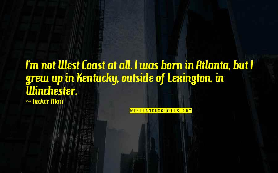 Lexington's Quotes By Tucker Max: I'm not West Coast at all. I was