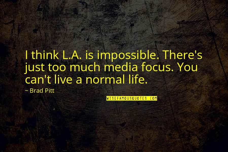 L'exploitation Quotes By Brad Pitt: I think L.A. is impossible. There's just too