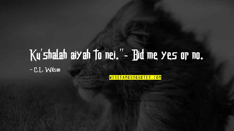 """L'exploitation Quotes By C.L. Wilson: Ku'shalah aiyah to nei.""""- Bid me yes or"""