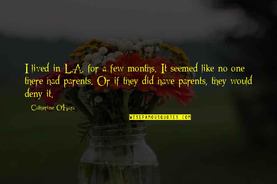 L'exploitation Quotes By Catherine O'Hara: I lived in L.A. for a few months.