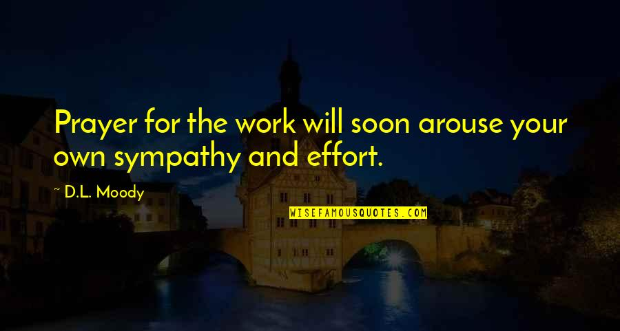 L'exploitation Quotes By D.L. Moody: Prayer for the work will soon arouse your