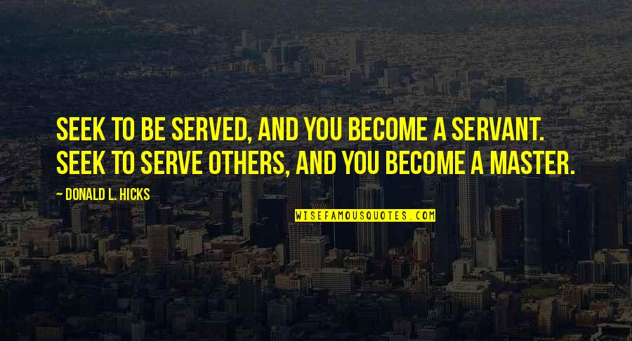L'exploitation Quotes By Donald L. Hicks: Seek to be served, and you become a