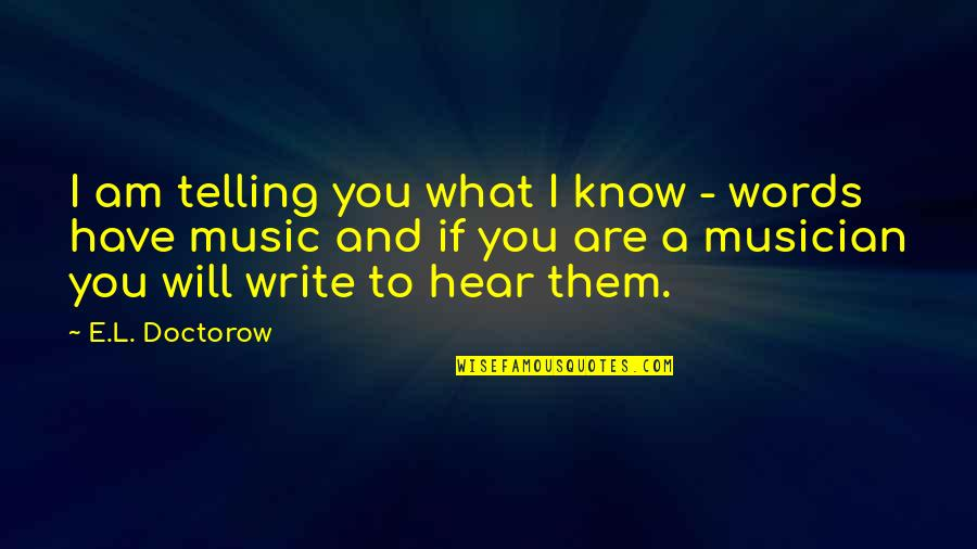 L'exploitation Quotes By E.L. Doctorow: I am telling you what I know -