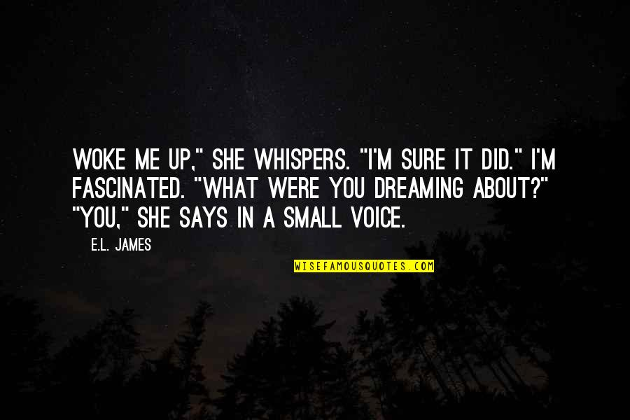 """L'exploitation Quotes By E.L. James: Woke me up,"""" she whispers. """"I'm sure it"""