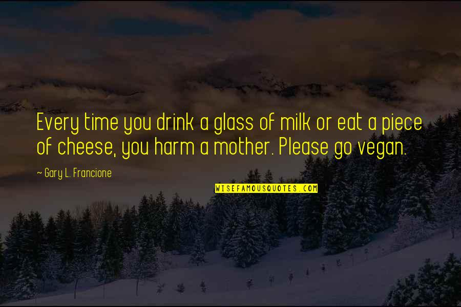 L'exploitation Quotes By Gary L. Francione: Every time you drink a glass of milk