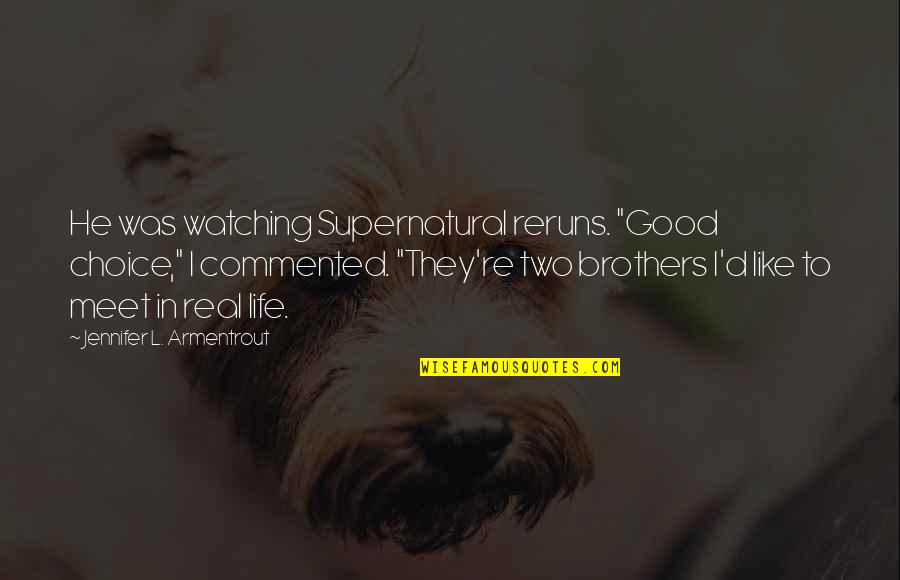 """L'exploitation Quotes By Jennifer L. Armentrout: He was watching Supernatural reruns. """"Good choice,"""" I"""