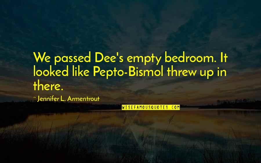 L'exploitation Quotes By Jennifer L. Armentrout: We passed Dee's empty bedroom. It looked like