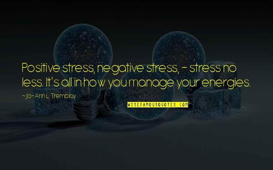 L'exploitation Quotes By Jo-Ann L. Tremblay: Positive stress, negative stress, - stress no less.