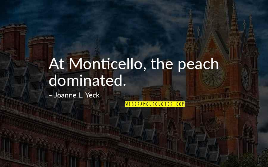 L'exploitation Quotes By Joanne L. Yeck: At Monticello, the peach dominated.