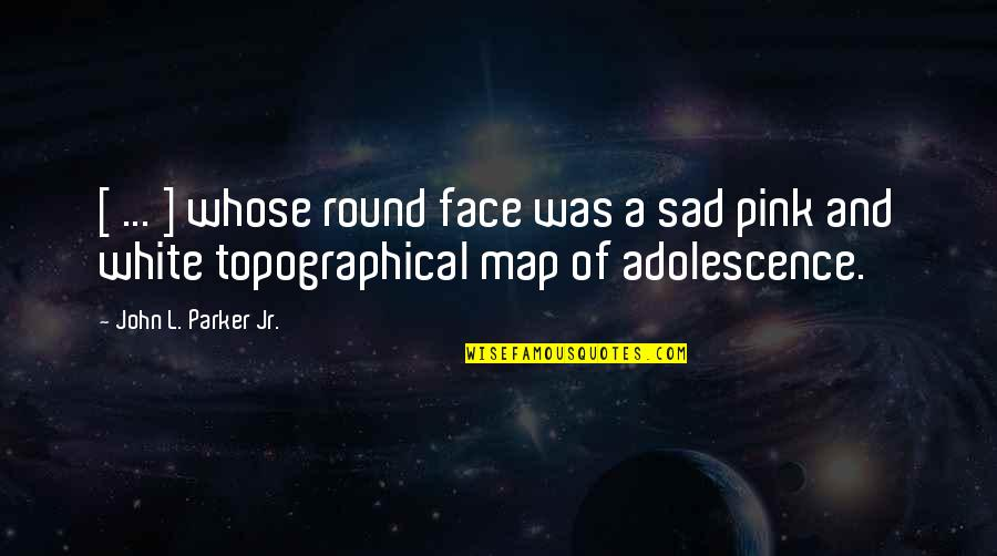 L'exploitation Quotes By John L. Parker Jr.: [ ... ] whose round face was a