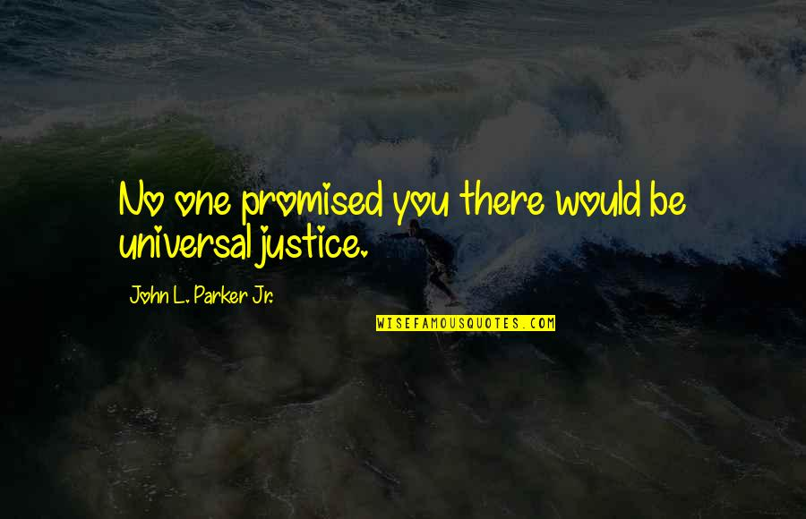 L'exploitation Quotes By John L. Parker Jr.: No one promised you there would be universal