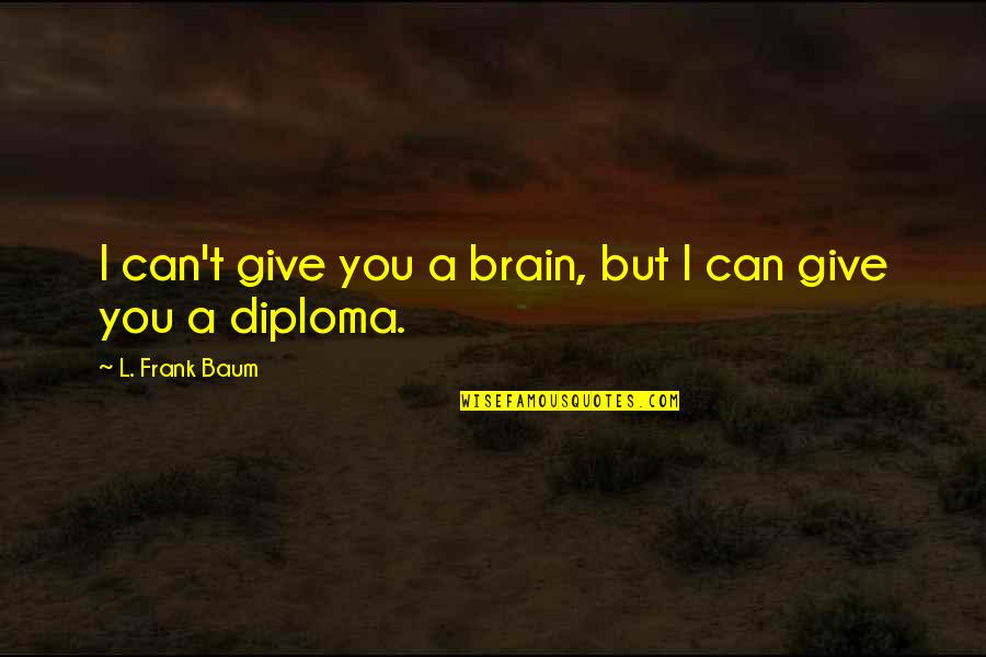 L'exploitation Quotes By L. Frank Baum: I can't give you a brain, but I