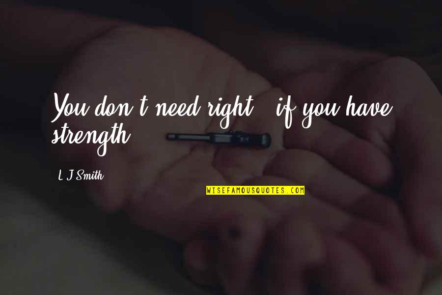 L'exploitation Quotes By L.J.Smith: You don't need right - if you have