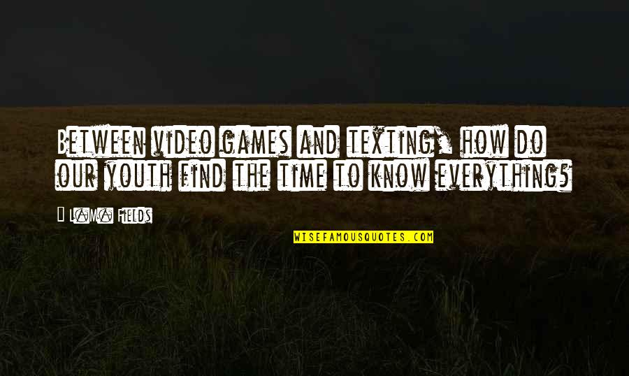 L'exploitation Quotes By L.M. Fields: Between video games and texting, how do our